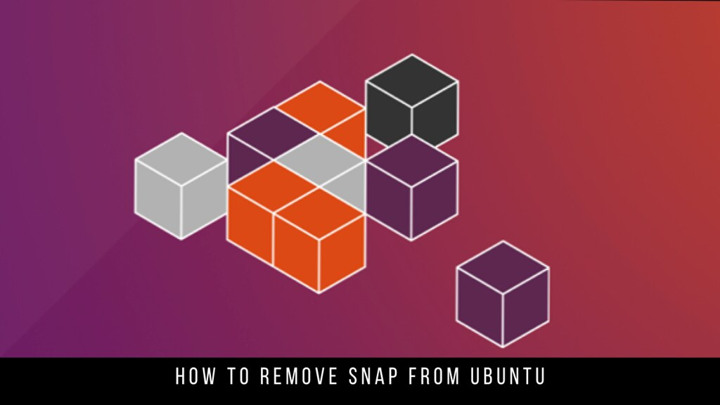 How To Remove Snap From Ubuntu