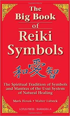 The Big Book of Reiki Symbols – Mark Hosak, Walter Luebeck