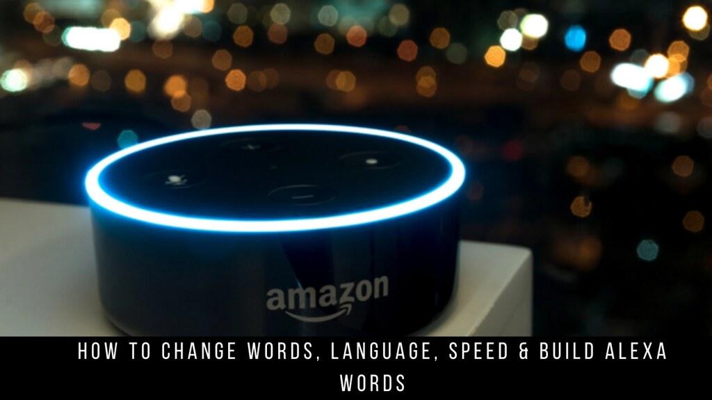 How to change words, language, speed & build Alexa words