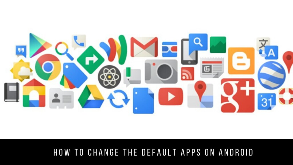 How to change the default apps on Android