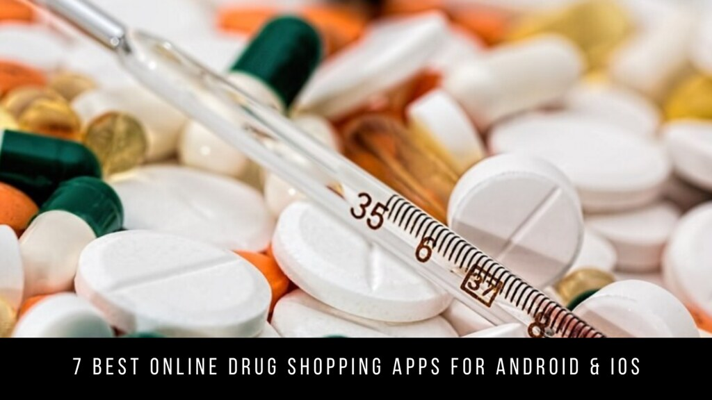 7 Best Online Drug Shopping Apps For Android & iOS