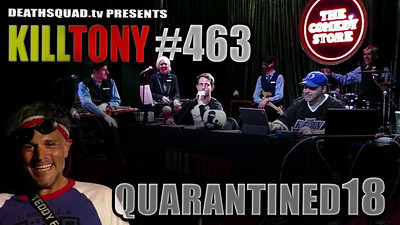 KILL TONY #463 – QUARANTINED #18
