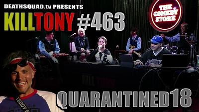 KILL TONY #463 – QUARANTINED #18