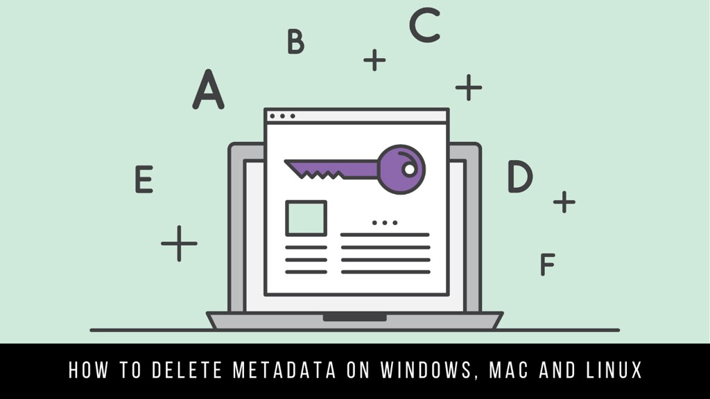 How to delete Metadata on Windows, Mac and Linux