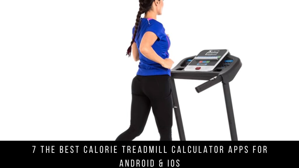 7 The Best Calorie Treadmill Calculator Apps For Android & iOS