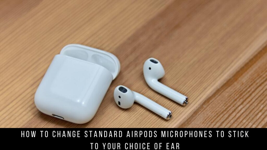 How to Change Standard AirPods Microphones to Stick to Your Choice of Ear