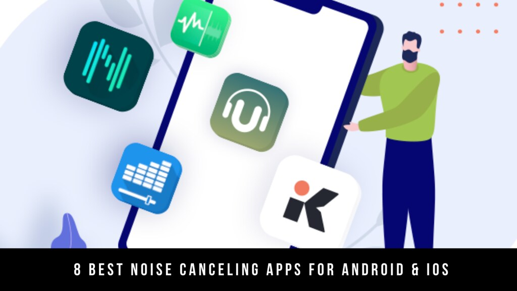 8 Best Noise Canceling Apps For Android & iOS