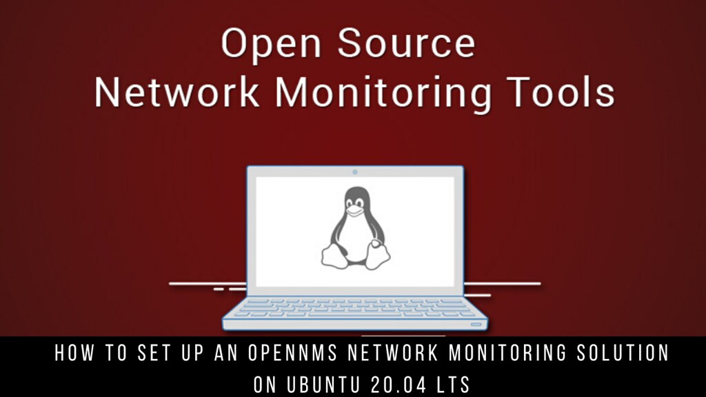 How to Set Up an OpenNMS Network Monitoring Solution on Ubuntu 20.04 LTS