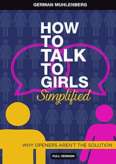 How to Talk to Girls Simplified : 3 Steps How to Have Her at Hello and Attract Women Through Honesty - German Muhlenberg
