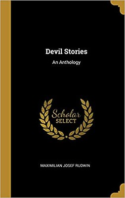 Devil Stories: An Anthology - Maximilian Josef Rudwin