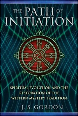The path of initiation  spiritual evolution and the restoration of the western mystery tradition - John S. Gordon
