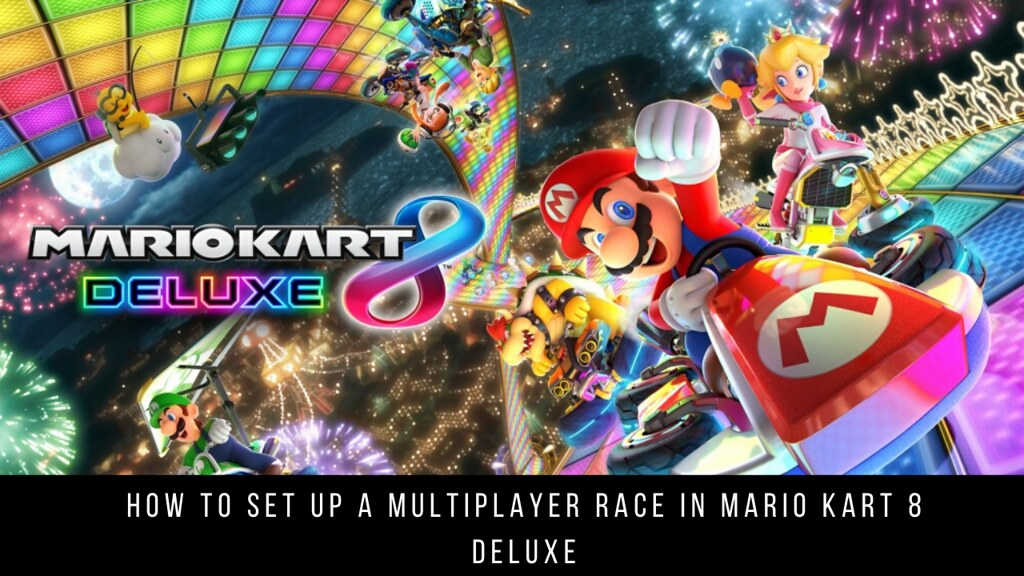 How to set up a multiplayer race in Mario Kart 8 Deluxe