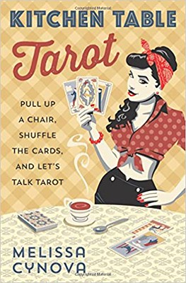 Kitchen Table Tarot Pull Up a Chair, Shuffle the Cards, and Let's Talk Tarot - Melissa Cynova