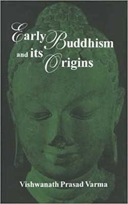 Early Buddhism and Its Origins - Vishwanath Prasad Varma