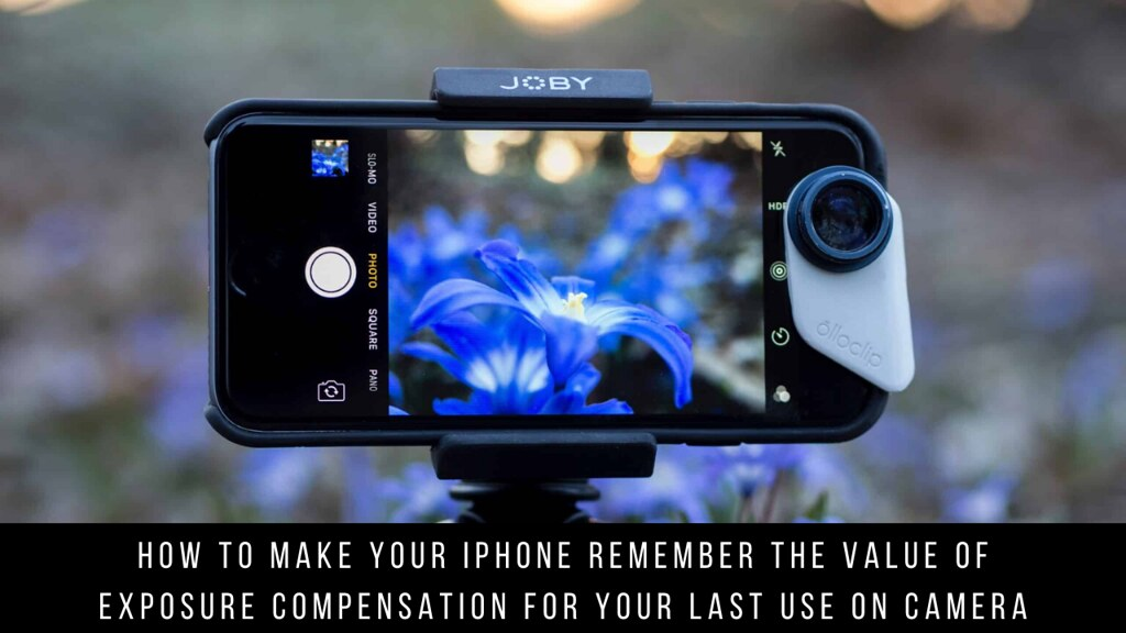 How to Make Your iPhone Remember the Value of Exposure Compensation for Your Last Use on Camera