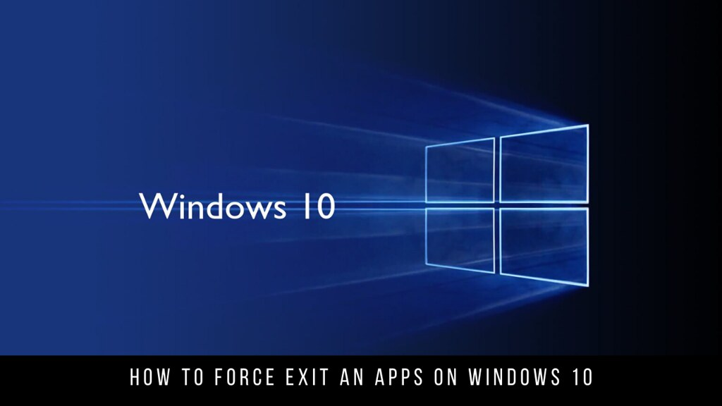 How to Force Exit an Apps on Windows 10