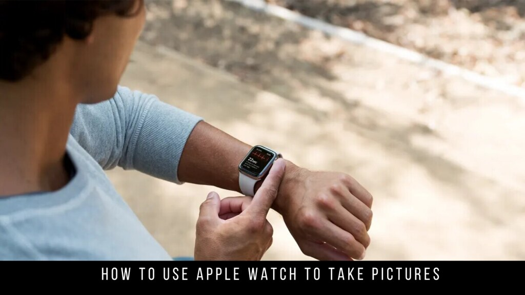 How to use Apple Watch to take pictures