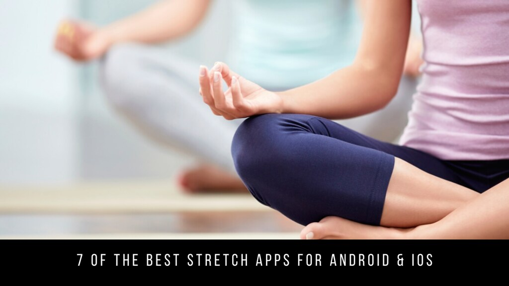 7 Of The Best Stretch Apps For Android & iOS