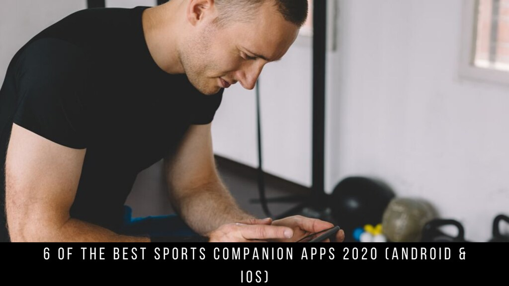 6 Of The Best Sports Companion Apps 2020 (Android & iOS)