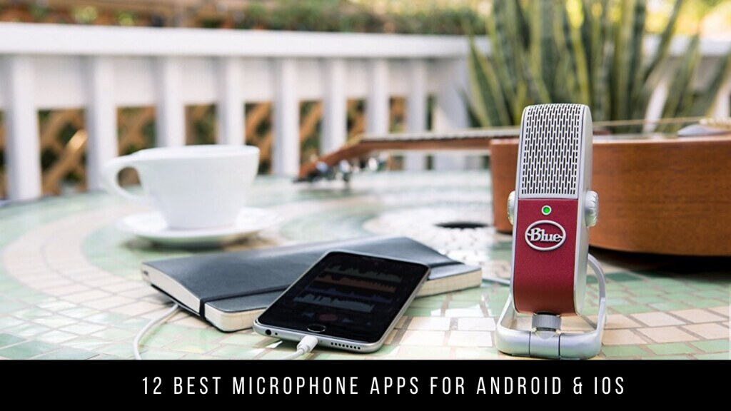 12 Best Microphone Apps For Android & iOS