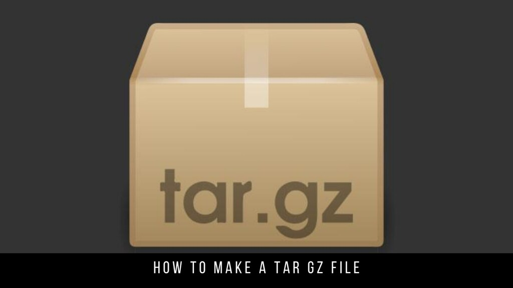 How to Make a Tar Gz File