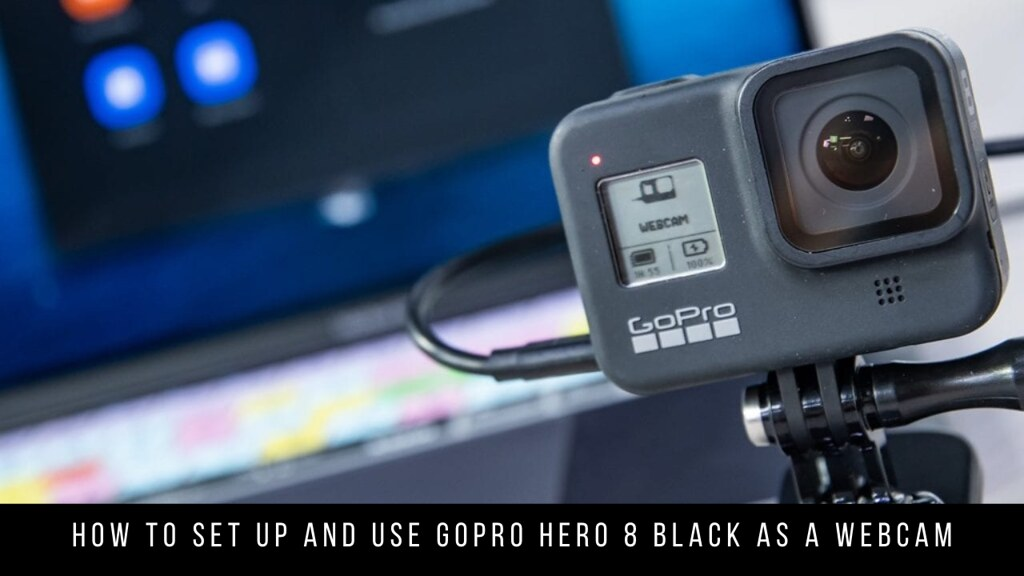 How to set up and use GoPro Hero 8 Black as a Webcam