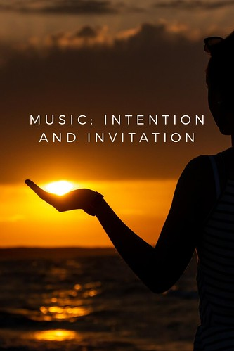 Music: Intention and Invitation