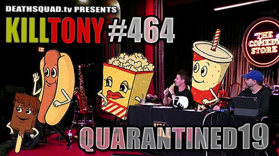 KILL TONY #464 – QUARANTINED #19