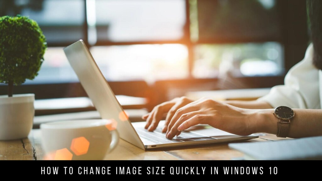 How to Change Image Size Quickly in Windows 10