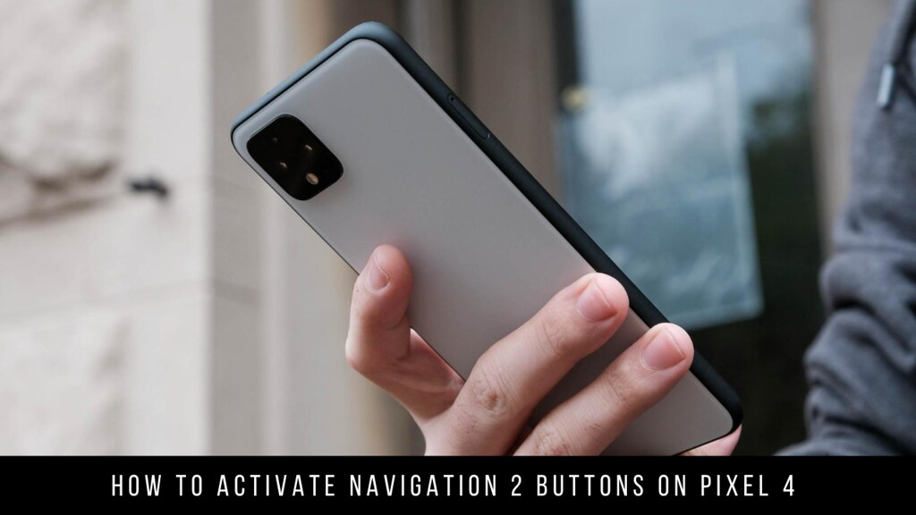 How to Activate Navigation 2 Buttons on Pixel 4