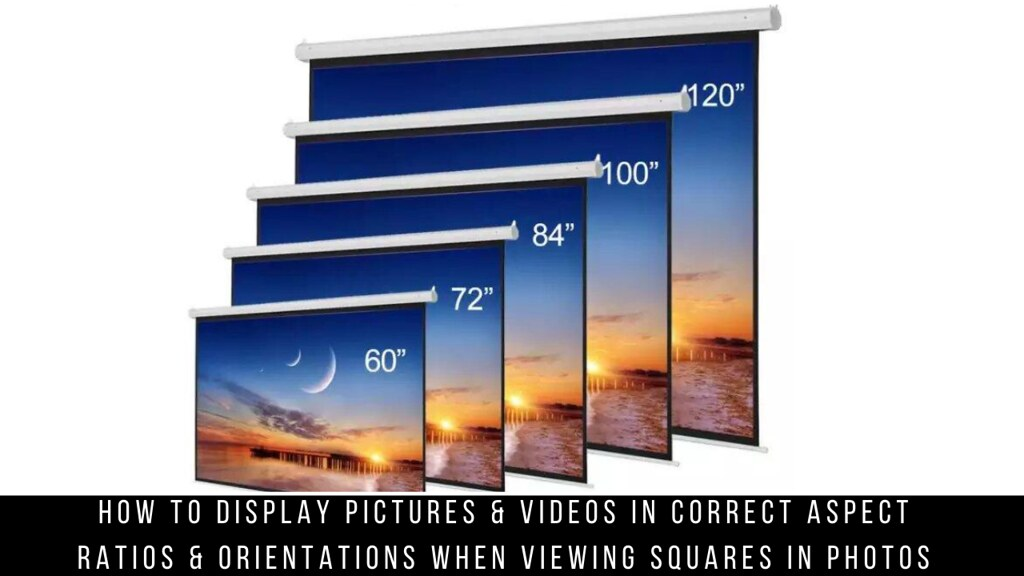 How to Display Pictures & Videos in Correct Aspect Ratios & Orientations When Viewing Squares in Photos