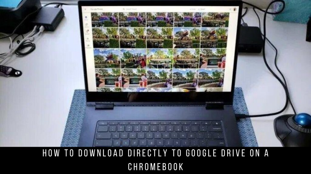 How to Download Directly to Google Drive on a Chromebook