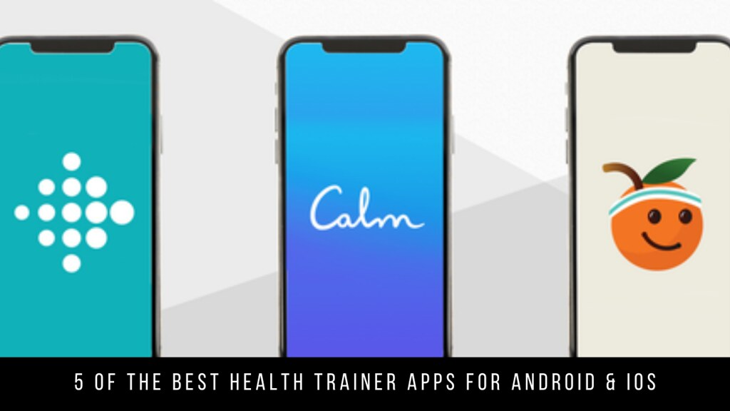 5 Of The Best Health Trainer Apps For Android & iOS