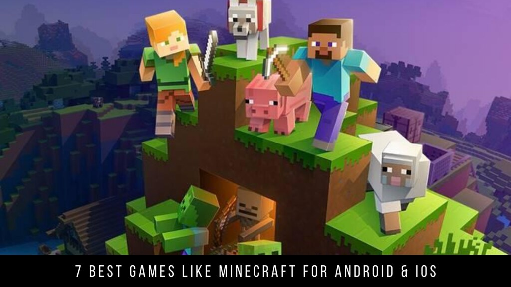 7 Best Games Like Minecraft For Android & iOS