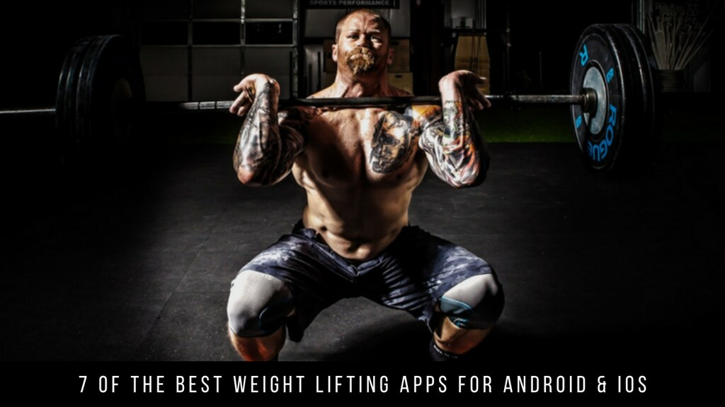 7 Of The Best Weight Lifting Apps For Android & iOS