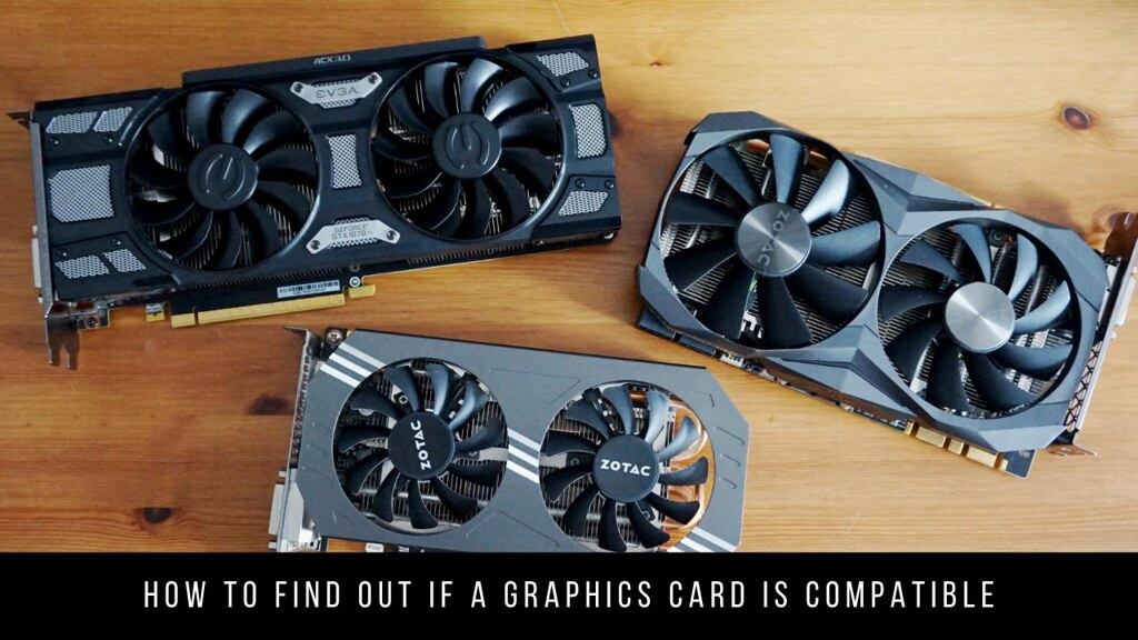 How to find out if a graphics card is compatible