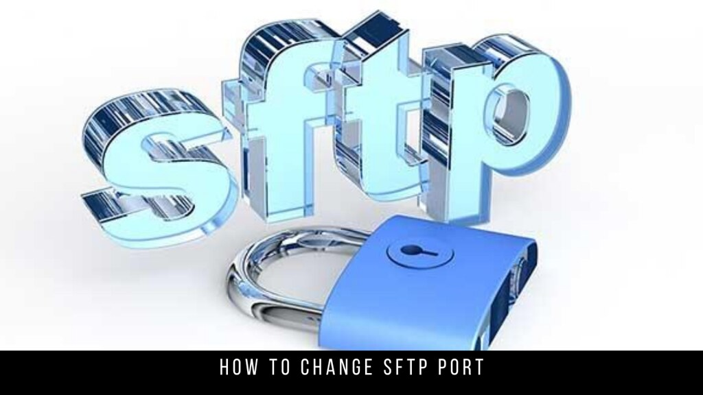 How to Change SFTP Port