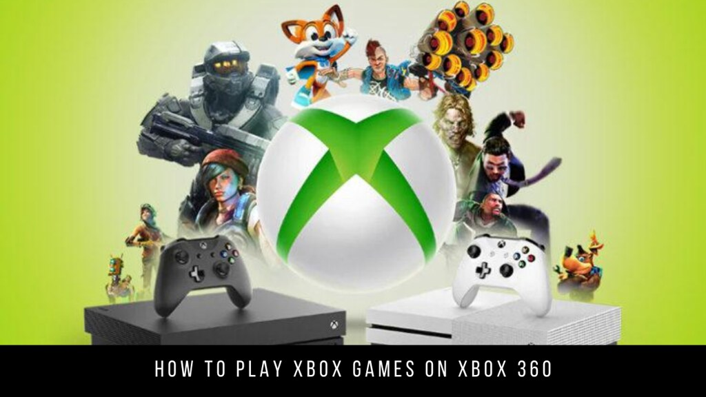 How to play Xbox games on Xbox 360
