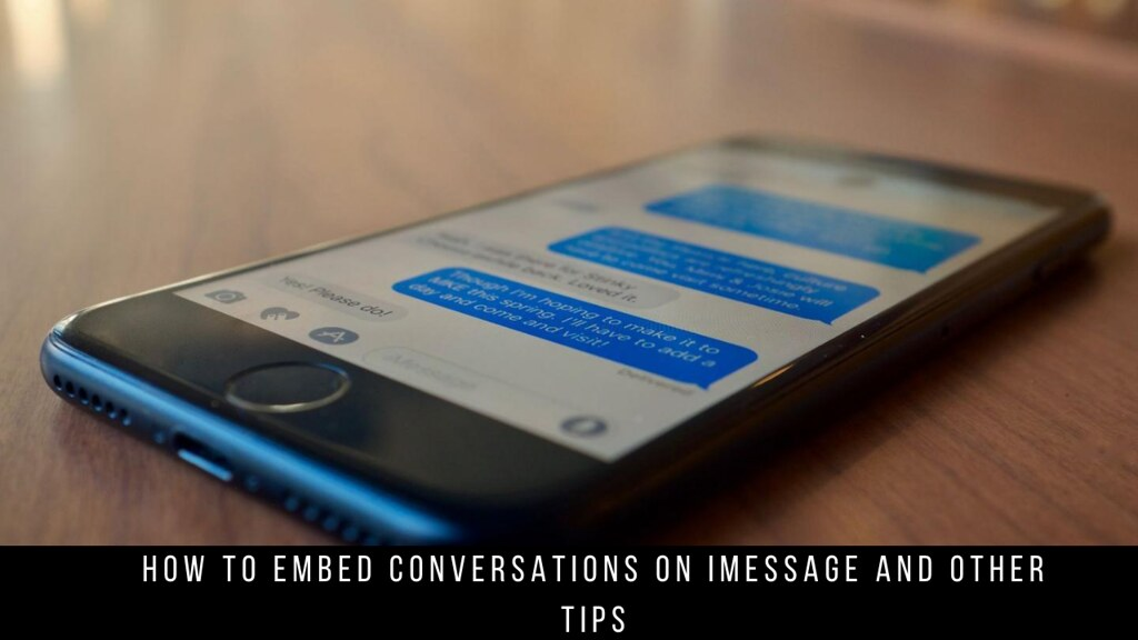 How to Embed Conversations on iMessage and Other Tips