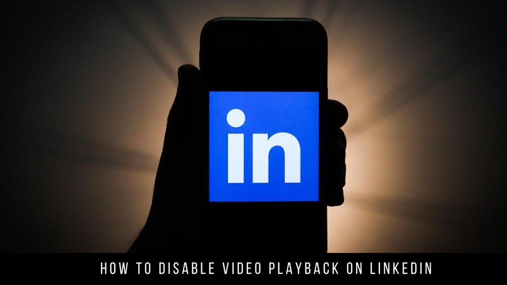How to Disable Video Playback on LinkedIn