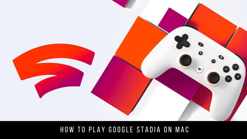 How to play Google Stadia on Mac