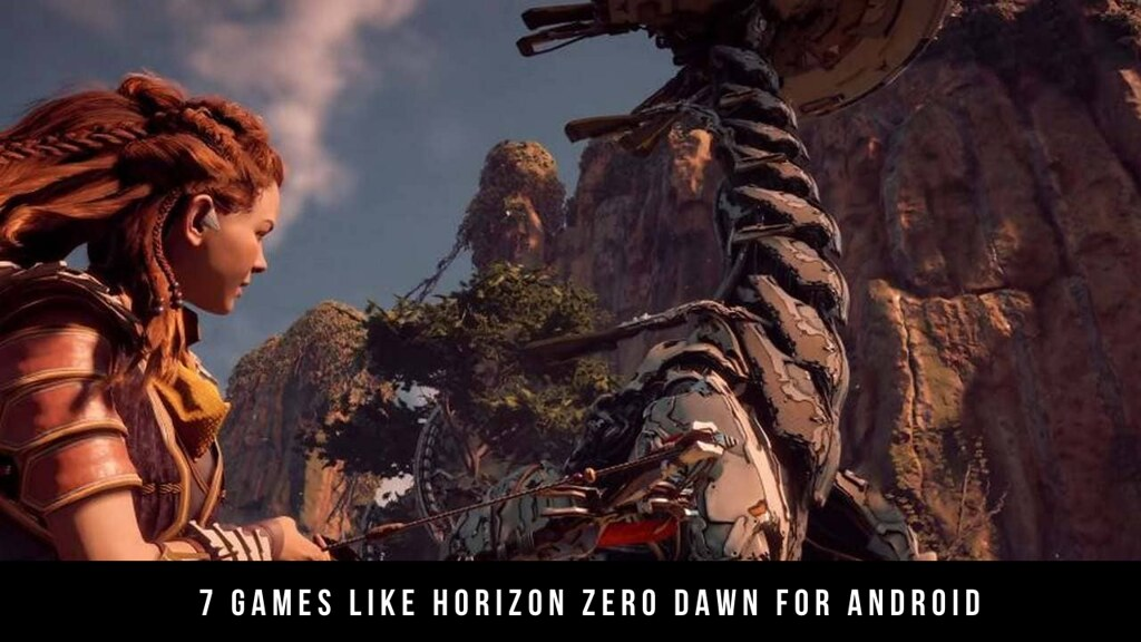 7 Games Like Horizon Zero Dawn For Android