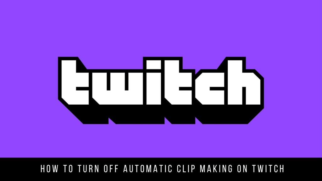 How To Turn Off Automatic Clip Making on Twitch