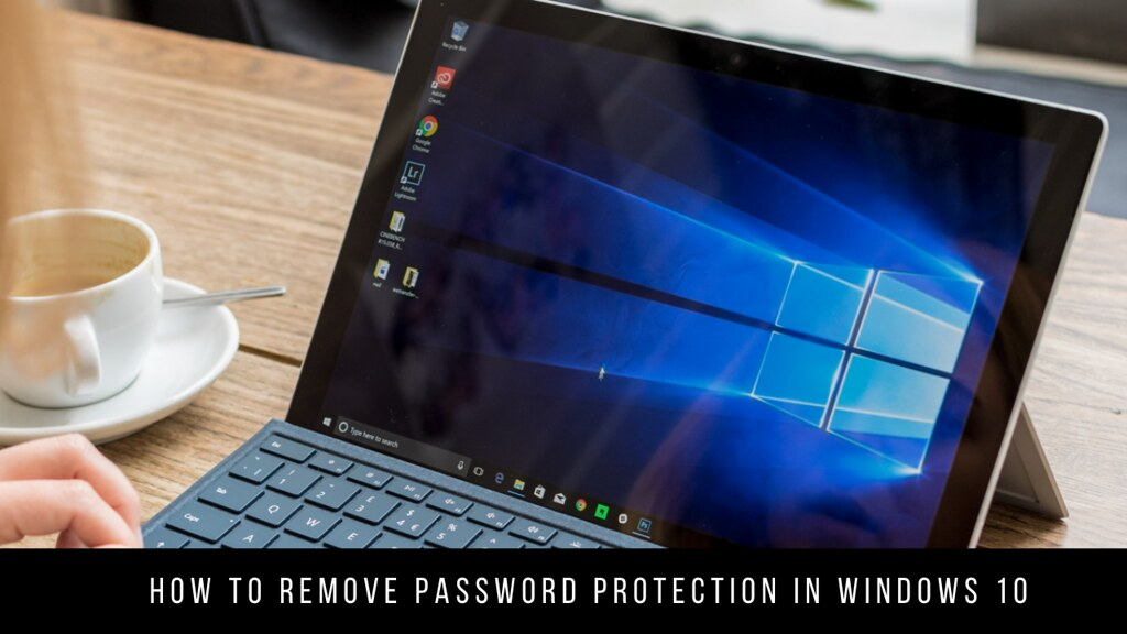 How to Remove Password Protection in Windows 10
