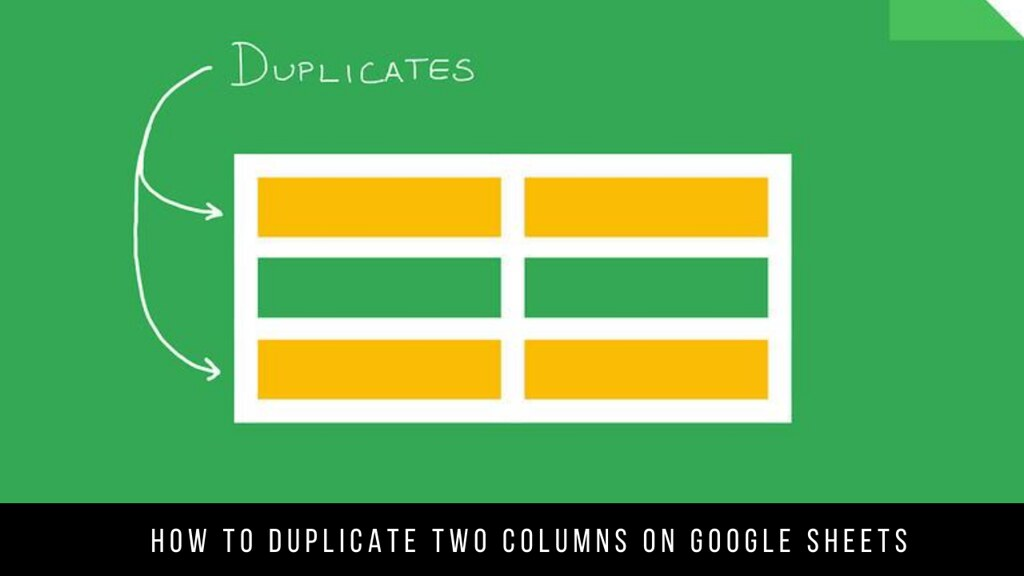 How to Duplicate Two Columns on Google Sheets