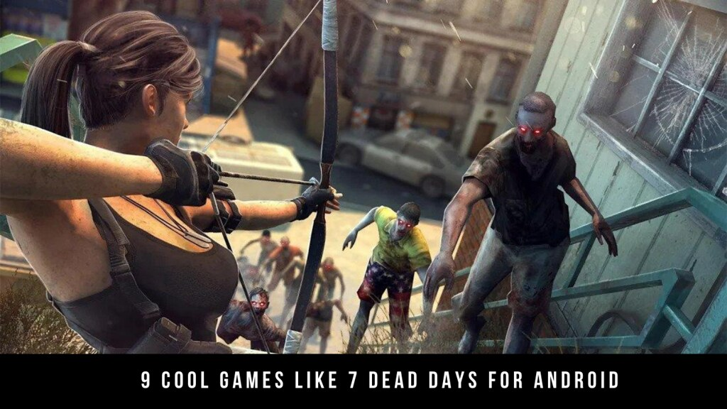 9 Cool Games Like 7 Dead Days For Android