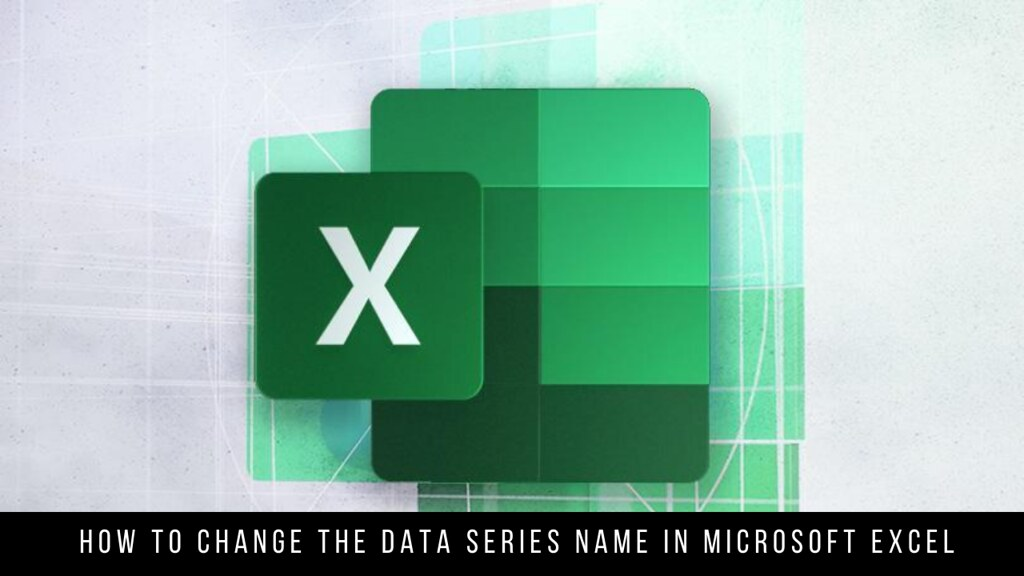 How to Change the Data Series Name in Microsoft Excel