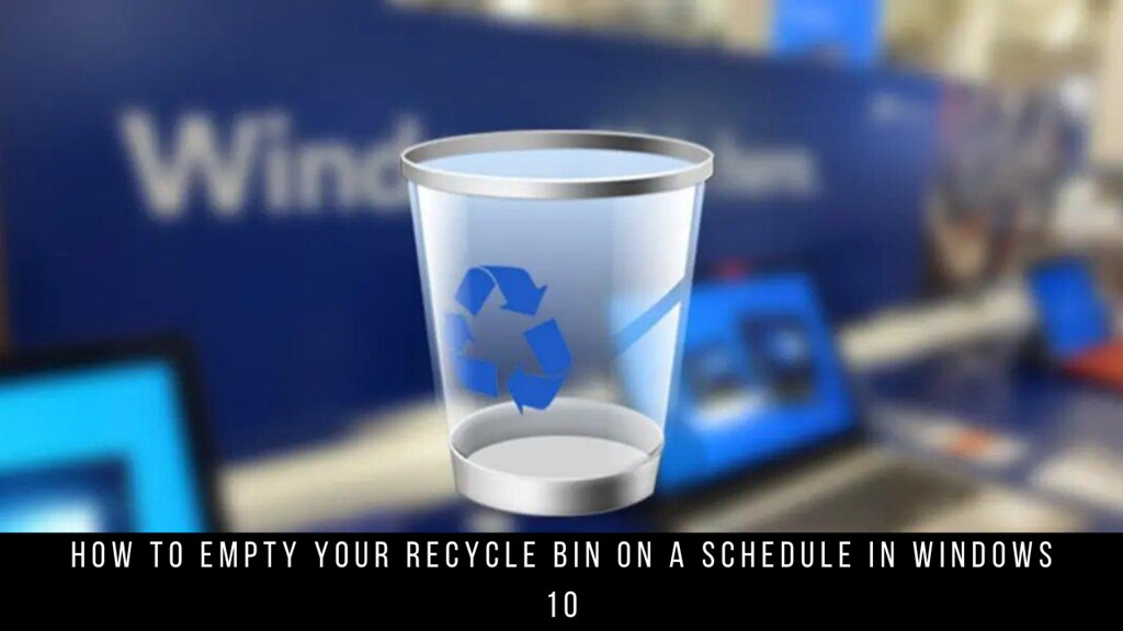 How to empty your recycle bin on a schedule in Windows 10
