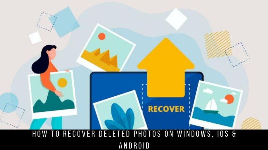How to recover deleted photos on Windows, iOS & Android