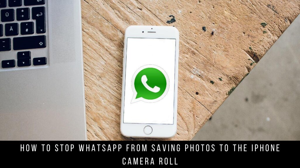 How to Stop WhatsApp from Saving Photos to the iPhone Camera Roll